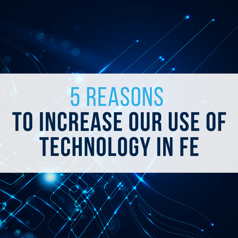 5 Reasons to increase our use of technology in further education.