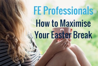 FE professionals How to Maximise Your Easter Break