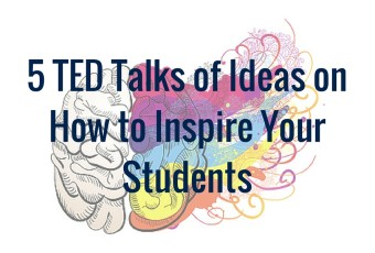 5 TED Talks of Ideas on How to Inspire Your Students