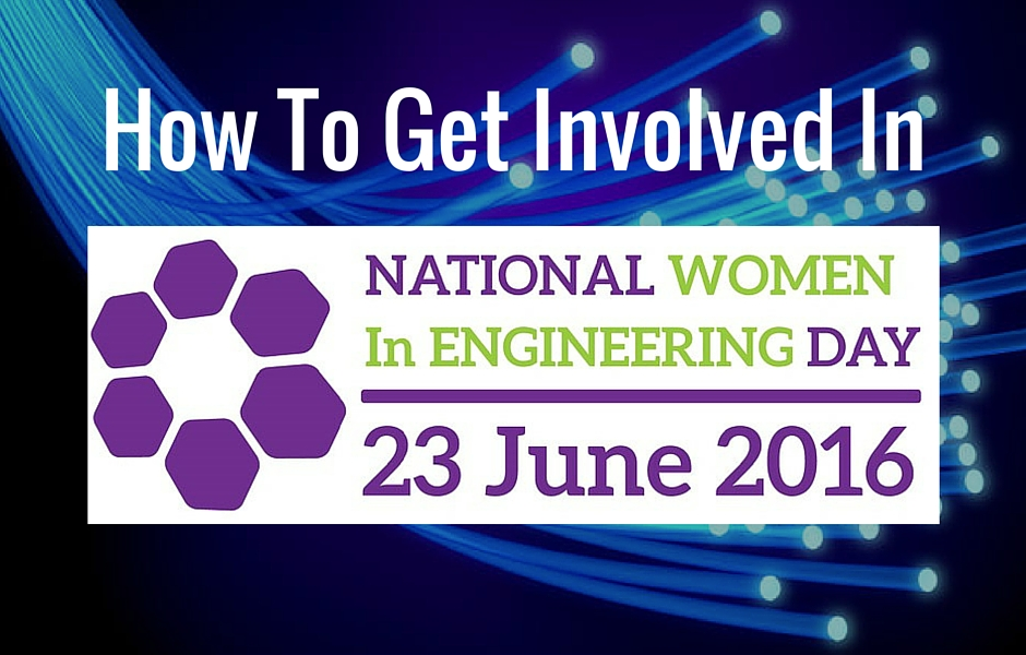 How To Get Involved In national women in engineering day 23 June 2016