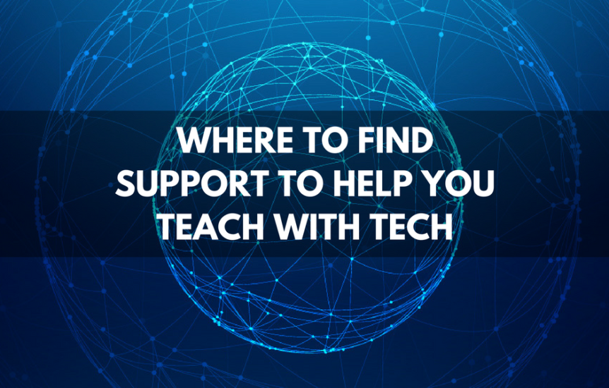 Where to find support to help you teach with tech