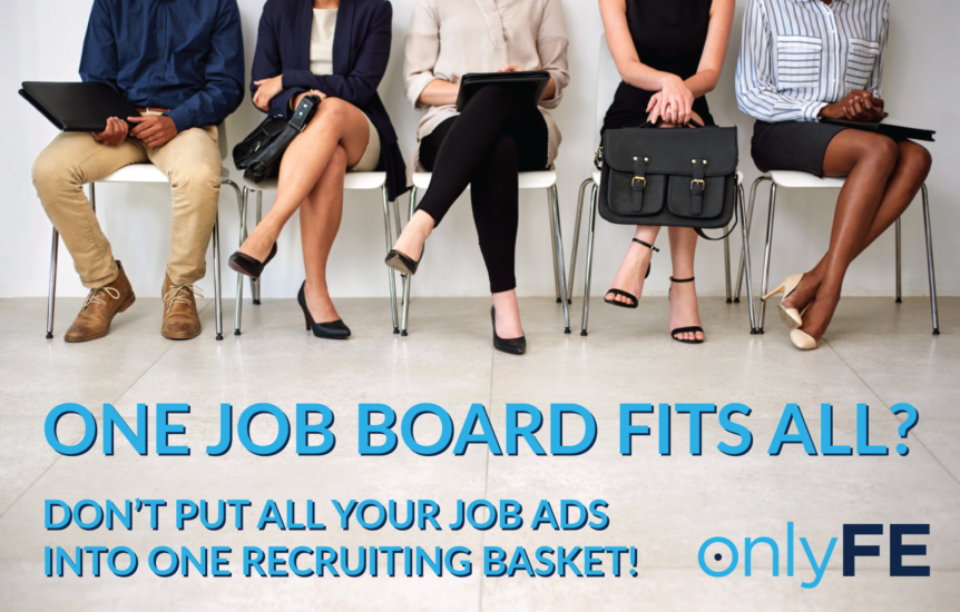 onlyFE One Job Board Fits All? Don't Put All Your Job Ads Into One Recruiting Basket