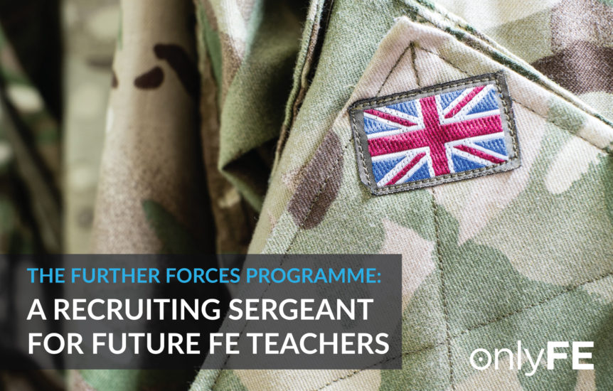 The Further Forces Programme_A Recruiting Sergeant FOR Future FE Teachers