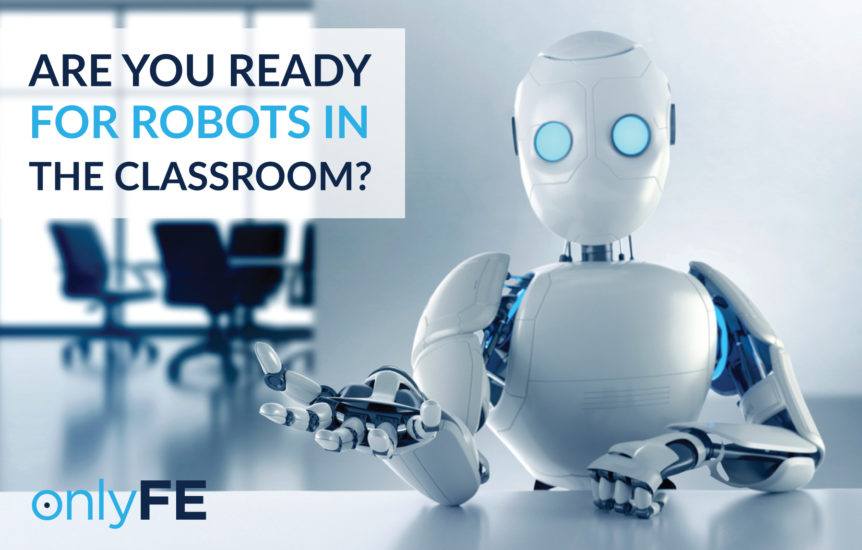 onlyFE Are You Ready For Robots In The Classroom